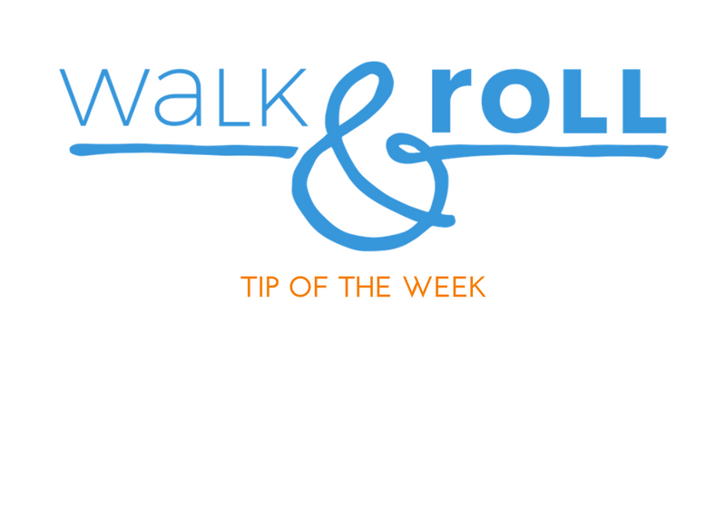 Walk & Roll Tip of the Day